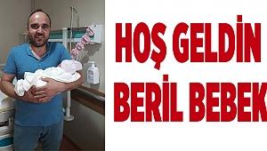 HOŞ GELDİN BERİL BEBEK