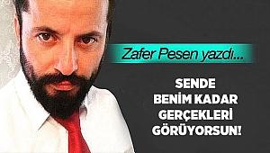 SENDE BENİM KADAR GERÇEKLERİ GÖRÜYORSUN!